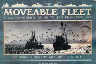 THE MOVEABLE FLEET: A BOATWATCHER'S GUIDE TO SAN FRANCISCO BAY. Gerald George, Mollie Rights