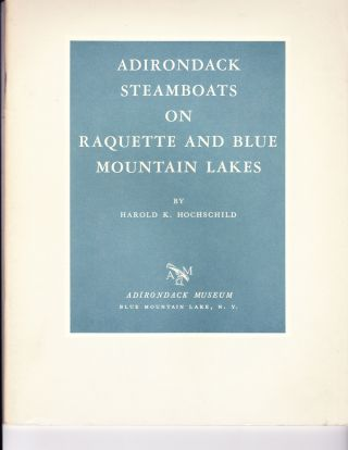 ADIRONDACK STEAMBOATS ON RAQUETTE AND BLUE MOUNTAIN LAKES. Harold K. Hochschild