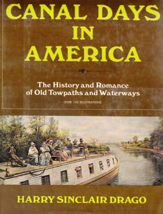 CANAL DAYS IN AMERICA: THE HISTORY AND ROMANCE OLD OLD TOWPATHS AND WATERWAYS. Harry Sinclair Drago