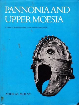 PANNONIA AND UPPER MOESIA. Andras Mocsy
