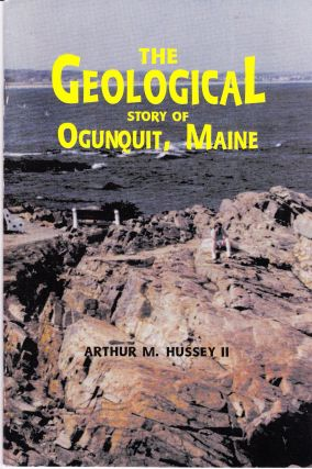THE GEOLOGICAL STORY OF OGUNQUIT, MAINE. Arthur M. Hussey II